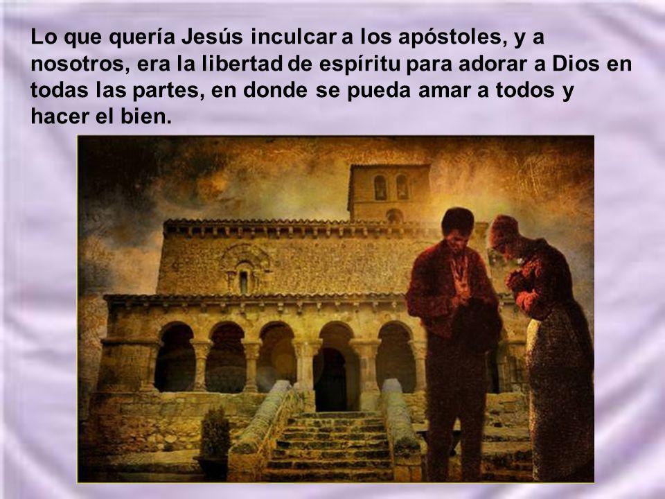 Y por eso está presente en toda la creación, no sólo en el templo. Después los fariseos y responsables del tiempo de Jesús eran quienes querían hacer