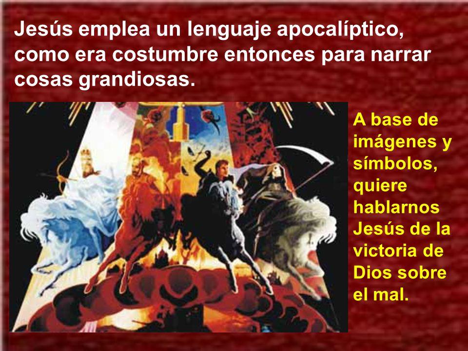 Jesús emplea un lenguaje apocalíptico, como era costumbre entonces para narrar cosas grandiosas.