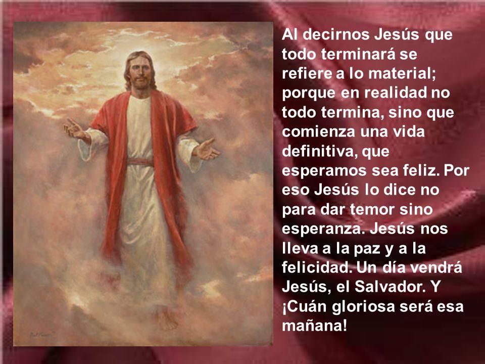 Jesús nos habla del fin del mundo con imágenes al estilo de su tiempo. No iba a hablar de bombas atómicas o algo parecido. como se figuraban en la caí