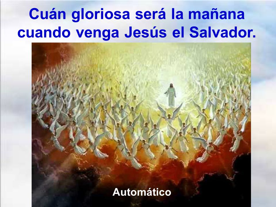 Cuán gloriosa será la mañana cuando venga Jesús el Salvador. Automático