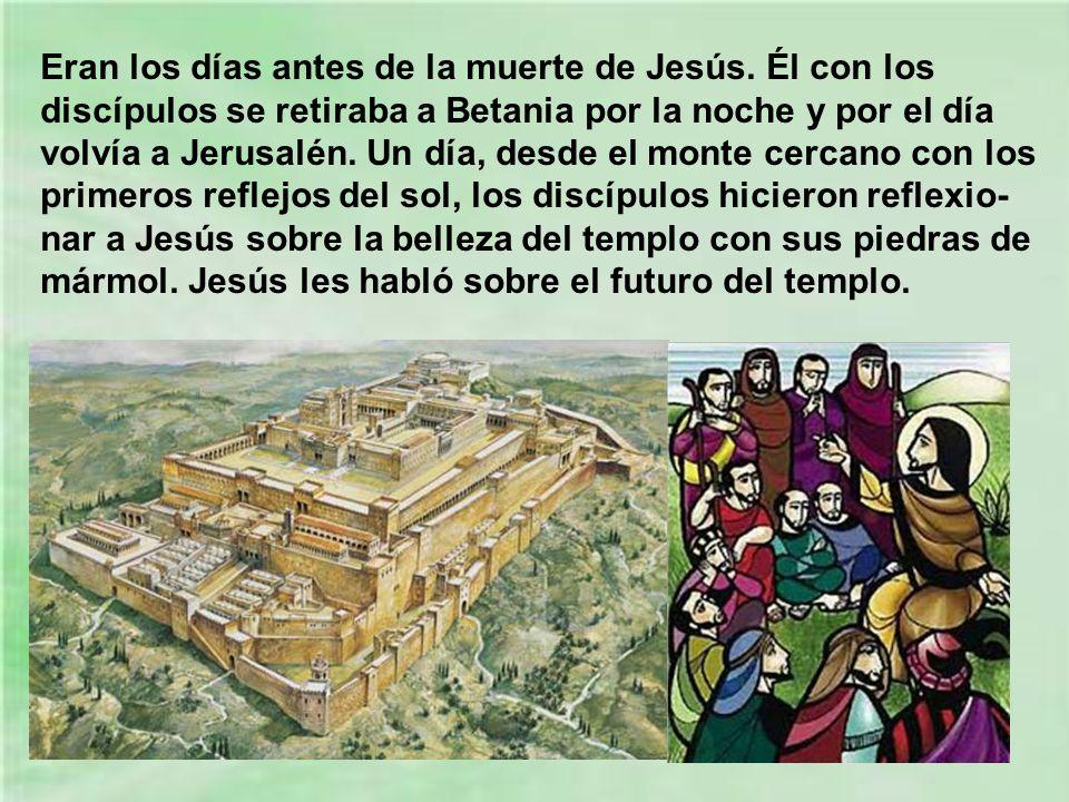 Eran los días antes de la muerte de Jesús.