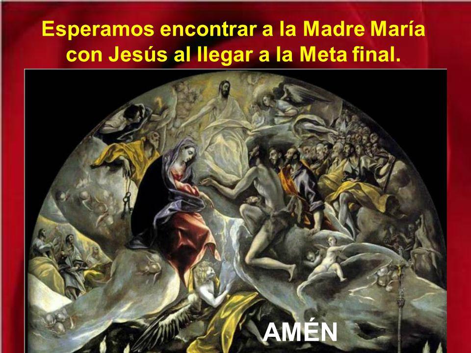 Esperamos encontrar a la Madre María con Jesús al llegar a la Meta final. AMÉN