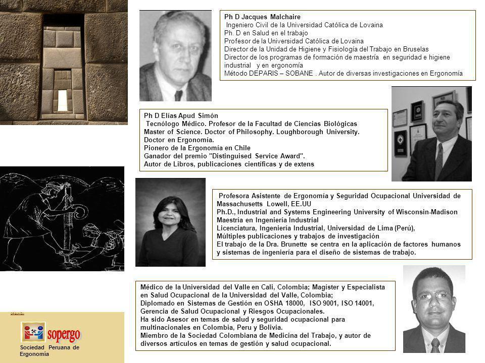 ORGANIZA: Sociedad Peruana de Ergonomía Ph D Jacques Malchaire Ingeniero Civil de la Universidad Católica de Lovaina Ph. D en Salud en el trabajo Prof