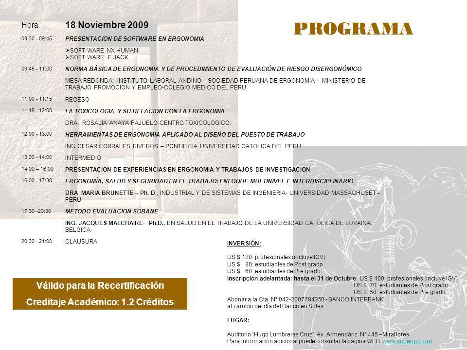 PROGRAMA Hora 18 Noviembre 2009 08:30 - 09:45 PRESENTACION DE SOFTWARE EN ERGONOMIA SOFT WARE NX HUMAN SOFT WARE E.JACK. 09:45 - 11:00 NORMA BÁSICA DE