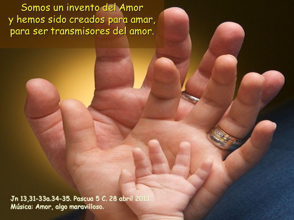 Jn 13,31-33a.34-35.Pascua 5 C. 28 abril 2013. Música: Amor, algo maravilloso.