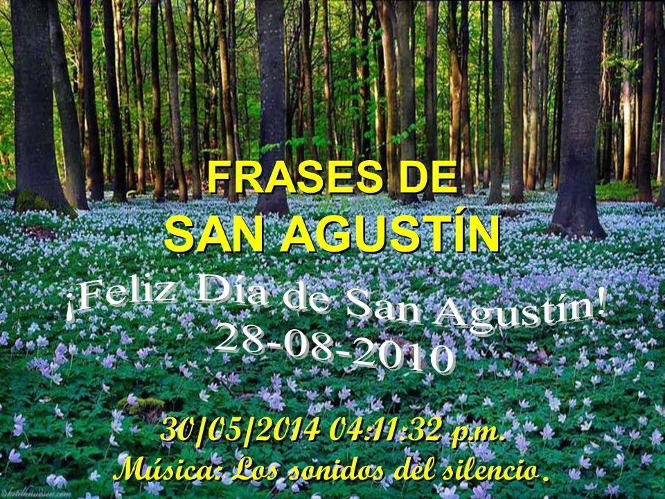 FRASES DE SAN AGUSTÍN FRASES DE SAN AGUSTÍN 30/05/2014 04:13:13 p.m.