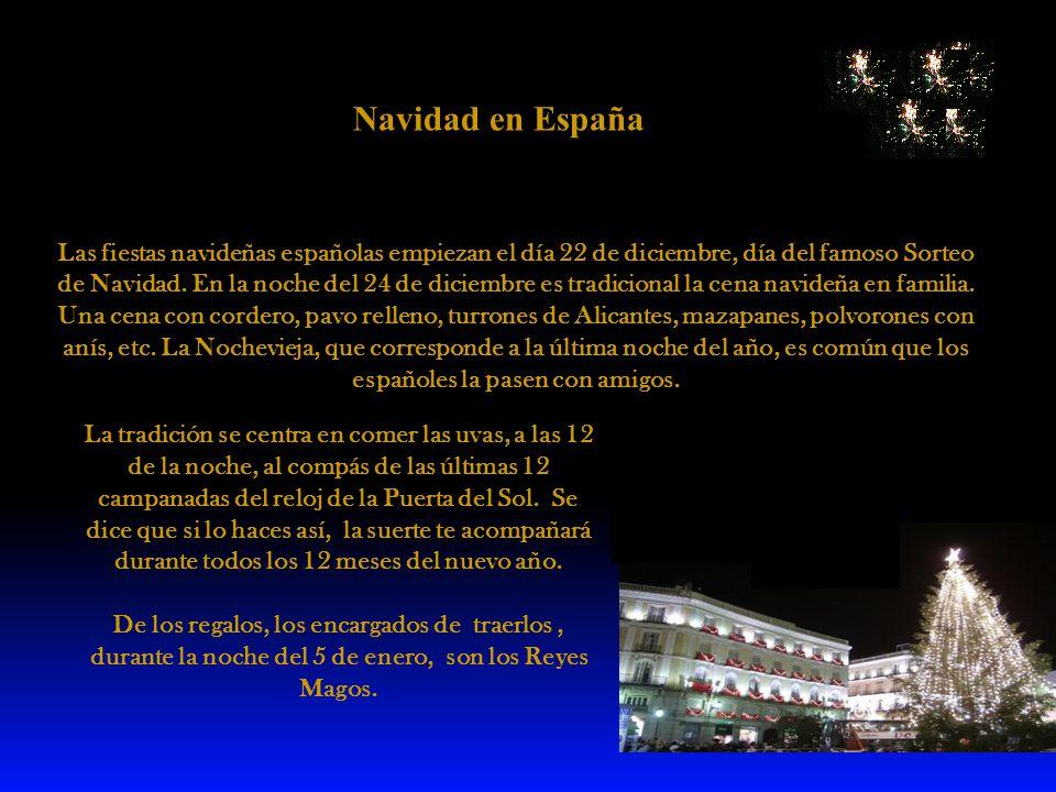 Las fiestas navideñas españolas empiezan el día 22 de diciembre, día del famoso Sorteo de Navidad. En la noche del 24 de diciembre es tradicional la c