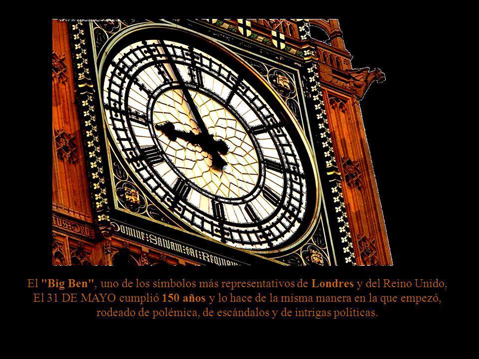El Big Ben , uno de los símbolos más representativos de Londres y del Reino Unido, El 31 DE MAYO cumplió 150 años y lo hace de la misma manera en la que empezó, rodeado de polémica, de escándalos y de intrigas políticas.