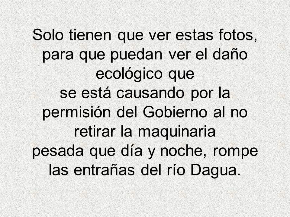 Solo tienen que ver estas fotos, para que puedan ver el daño ecológico que se está causando por la permisión del Gobierno al no retirar la maquinaria pesada que día y noche, rompe las entrañas del río Dagua.