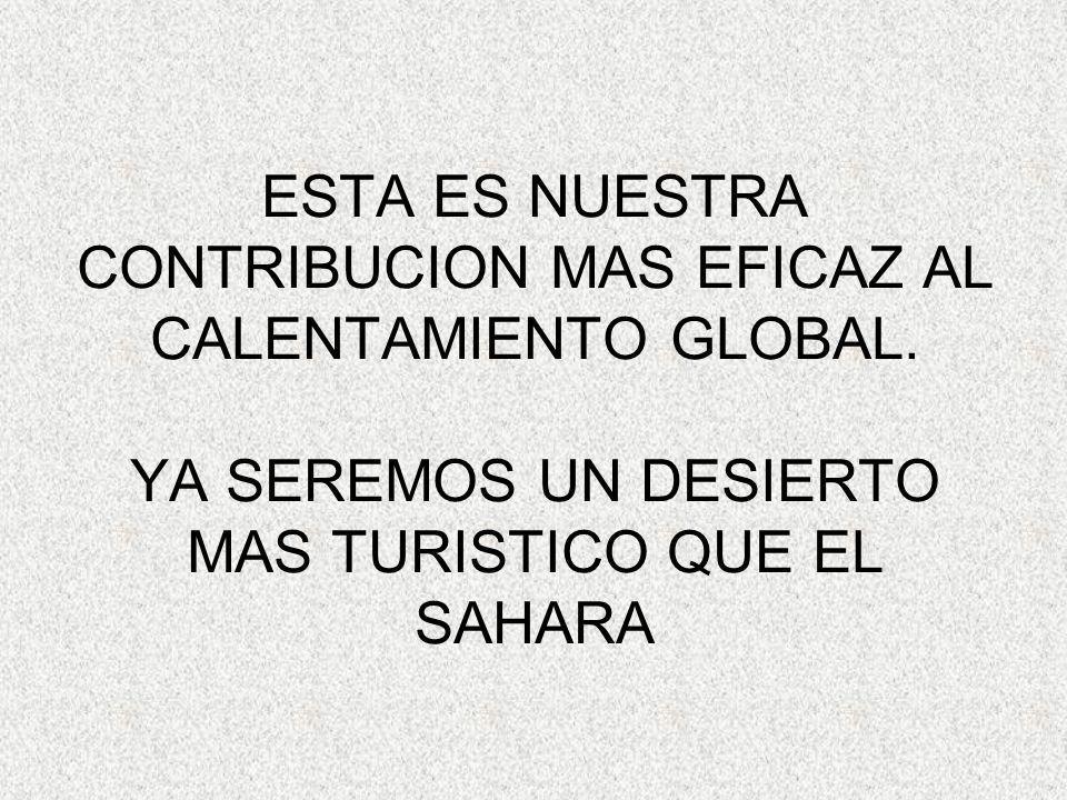 ESTA ES NUESTRA CONTRIBUCION MAS EFICAZ AL CALENTAMIENTO GLOBAL.