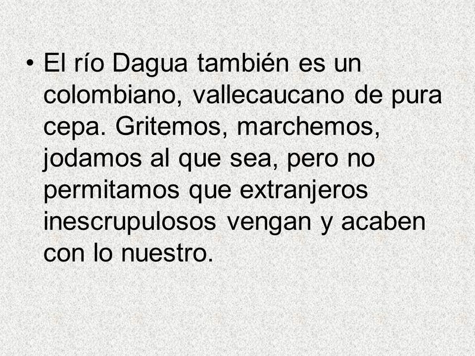 El río Dagua también es un colombiano, vallecaucano de pura cepa.
