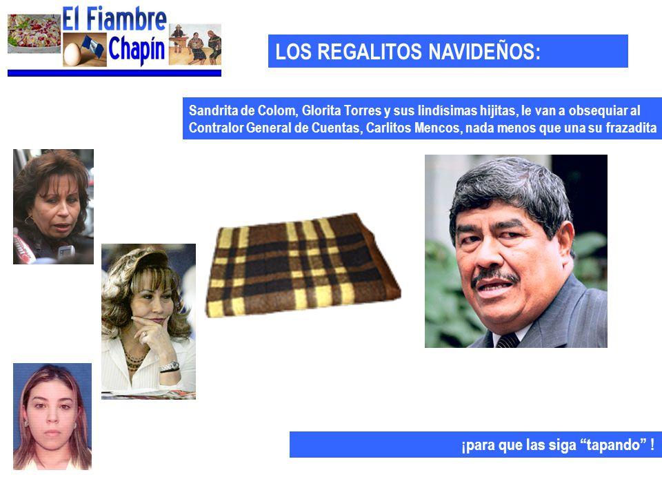 LOS REGALITOS NAVIDEÑOS: Sandrita de Colom, Glorita Torres y sus lindísimas hijitas, le van a obsequiar al Contralor General de Cuentas, Carlitos Menc