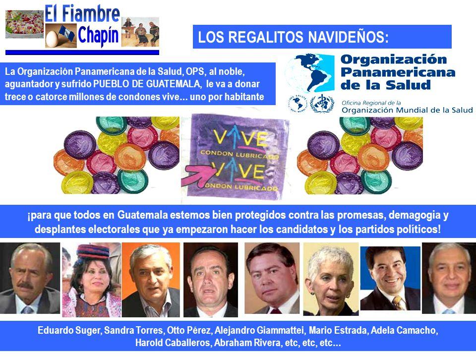LOS REGALITOS NAVIDEÑOS: La Organización Panamericana de la Salud, OPS, al noble, aguantador y sufrido PUEBLO DE GUATEMALA, le va a donar trece o cato