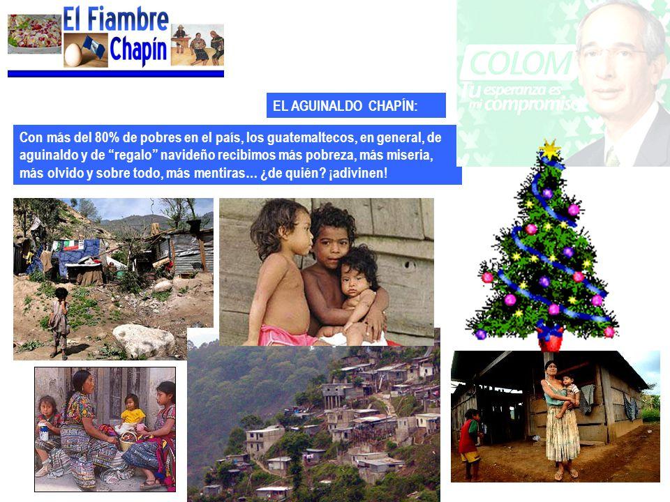 EL AGUINALDO CHAPÍN: Con más del 80% de pobres en el país, los guatemaltecos, en general, de aguinaldo y de regalo navideño recibimos más pobreza, más