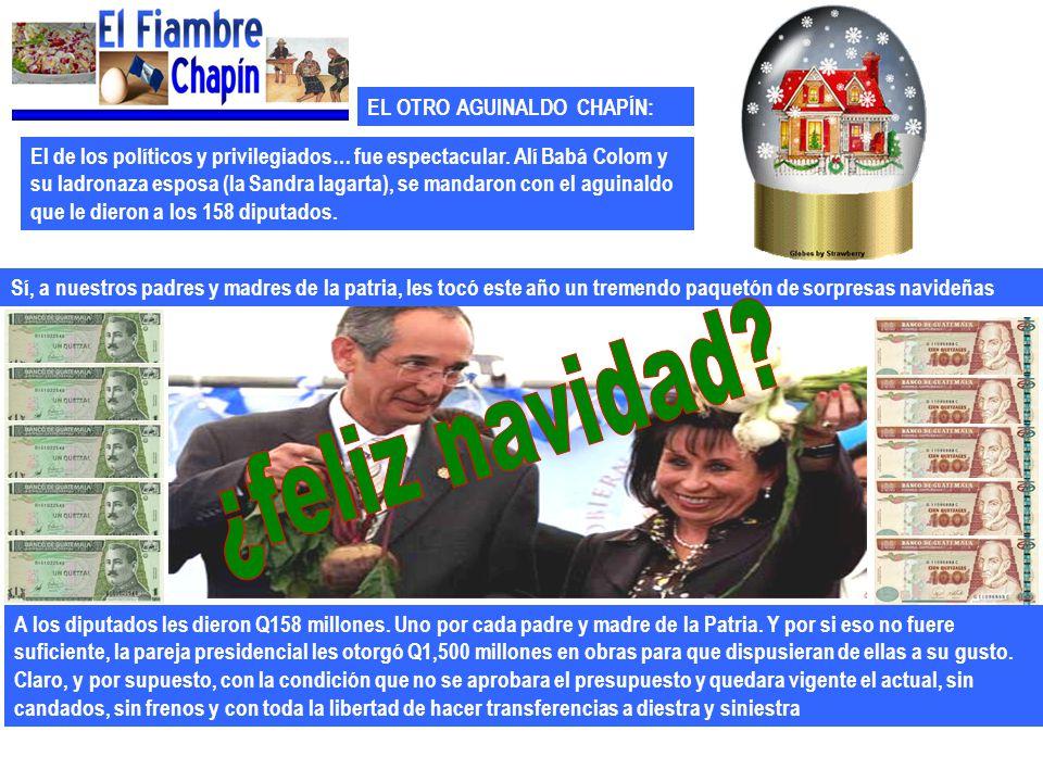 EL OTRO AGUINALDO CHAPÍN: El de los políticos y privilegiados… fue espectacular. Alí Babá Colom y su ladronaza esposa (la Sandra lagarta), se mandaron