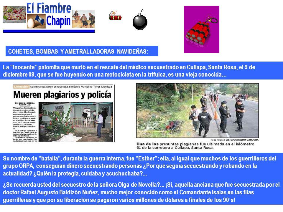 COHETES, BOMBAS Y AMETRALLADORAS NAVIDEÑAS: La inocente palomita que murió en el rescate del médico secuestrado en Cuilapa, Santa Rosa, el 9 de diciem