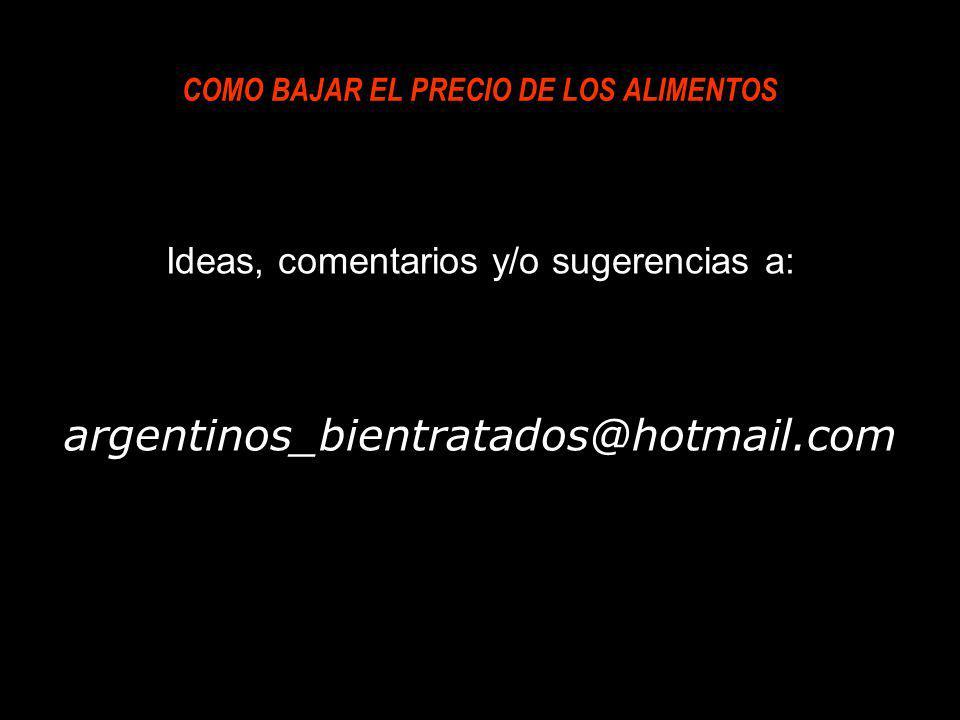 Ideas, comentarios y/o sugerencias a: argentinos_bientratados@hotmail.com COMO BAJAR EL PRECIO DE LOS ALIMENTOS
