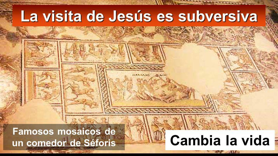 Cambia la vida La visita de Jesús es subversiva Famosos mosaicos de un comedor de Séforis