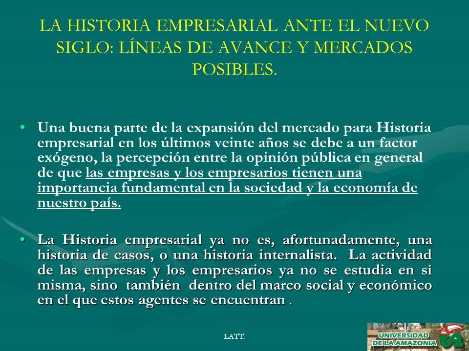 LATT. LA HISTORIA EMPRESARIAL ANTE EL NUEVO SIGLO: LÍNEAS DE AVANCE Y MERCADOS POSIBLES.