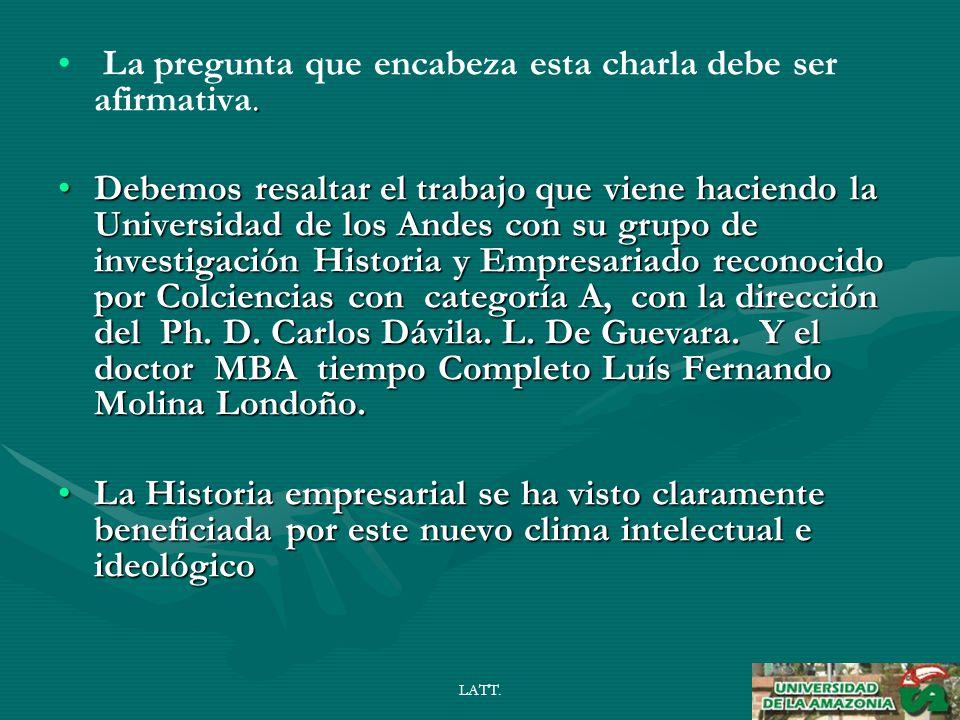 LATT.¿ SIRVE PARA ALGO LA HISTORIA EMPRESARIAL A LOS ESTUDIANTES, EMPRESARIOS Y DIRECTIVOS.