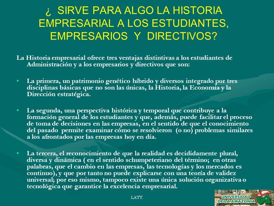 LATT. ¿ SIRVE PARA ALGO LA HISTORIA EMPRESARIAL A LOS ESTUDIANTES, EMPRESARIOS Y DIRECTIVOS.