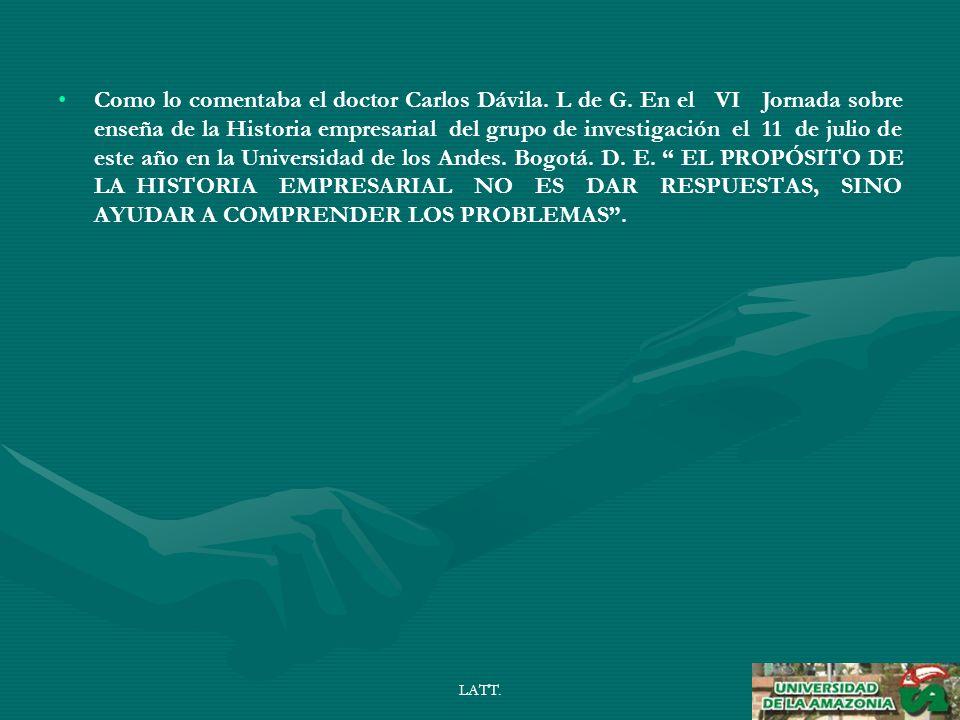 LATT. Como lo comentaba el doctor Carlos Dávila. L de G.