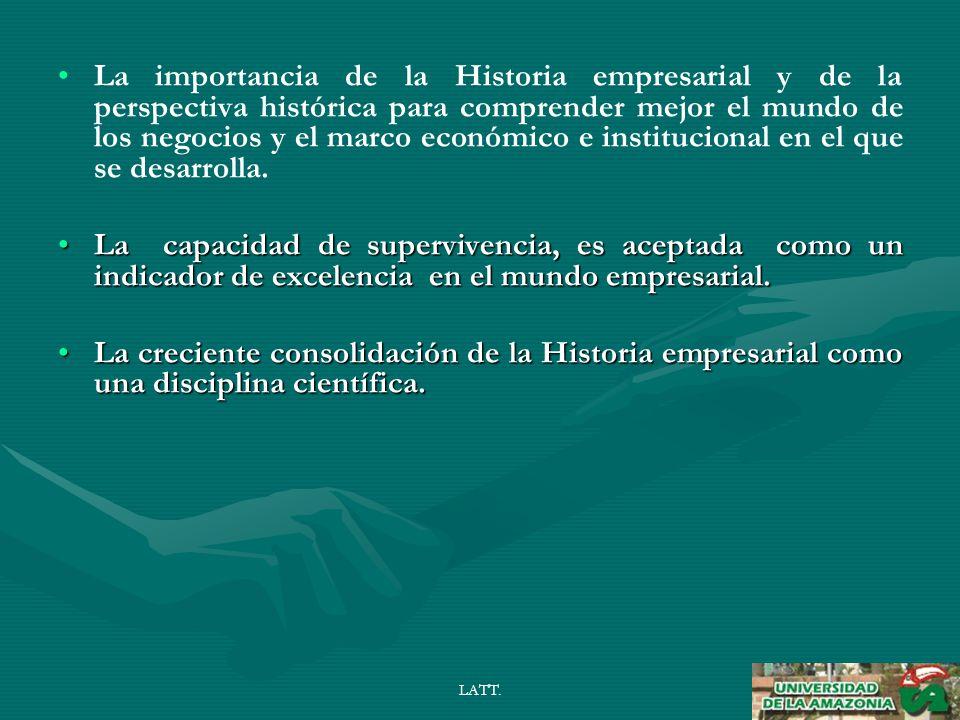 LATT.¿ SIRVE PARA ALGO LA HISTORIA EMPRESARIAL A OTRAS RAMAS DEL CONOCIMIENTO CIENTÍFICO.