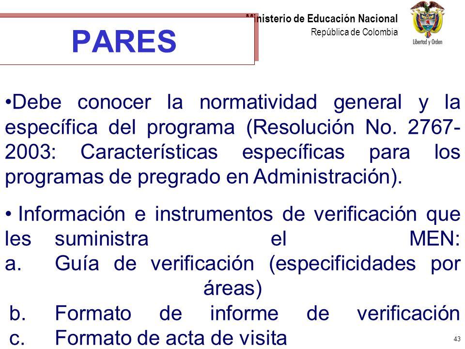 43 Ministerio de Educación Nacional República de Colombia PARES Debe conocer la normatividad general y la específica del programa (Resolución No. 2767