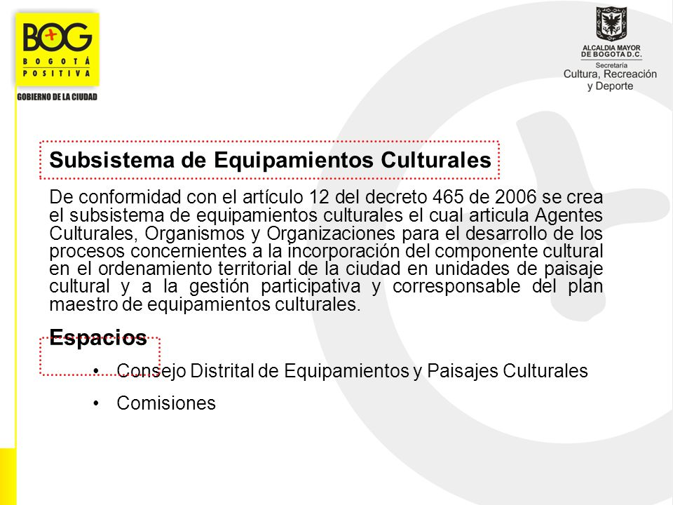 Subsistema de Equipamientos Culturales De conformidad con el artículo 12 del decreto 465 de 2006 se crea el subsistema de equipamientos culturales el