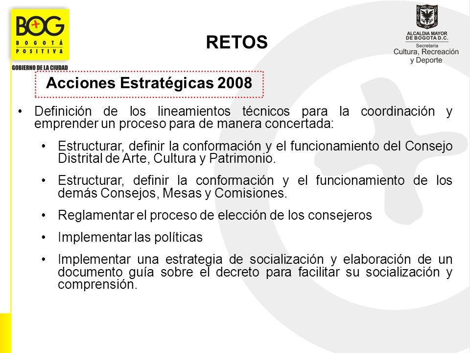 Acciones Estratégicas 2008 RETOS Definición de los lineamientos técnicos para la coordinación y emprender un proceso para de manera concertada: Estruc