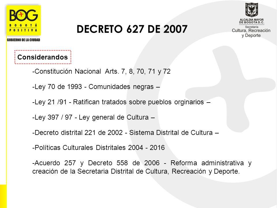 DECRETO 627 DE 2007 -Constitución Nacional Arts. 7, 8, 70, 71 y 72 -Ley 70 de 1993 - Comunidades negras – -Ley 21 /91 - Ratifican tratados sobre puebl