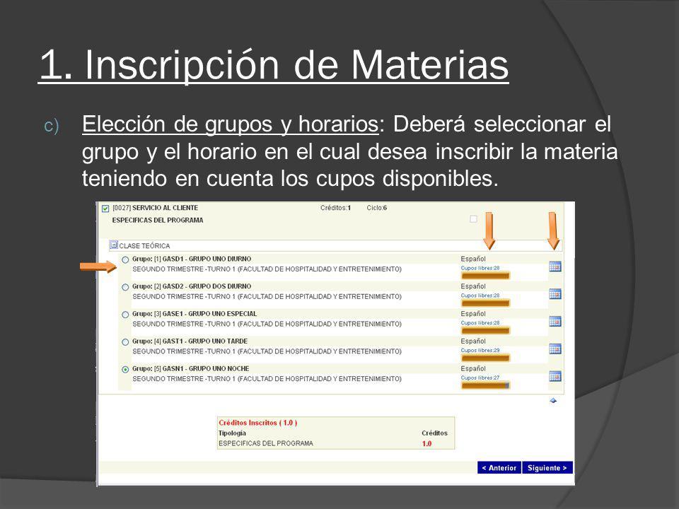 1. Inscripción de Materias c) Elección de grupos y horarios: Deberá seleccionar el grupo y el horario en el cual desea inscribir la materia teniendo e