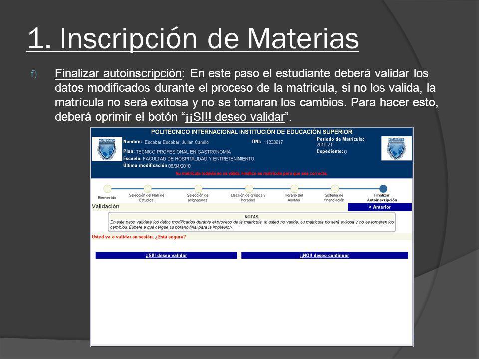 1. Inscripción de Materias f) Finalizar autoinscripción: En este paso el estudiante deberá validar los datos modificados durante el proceso de la matr