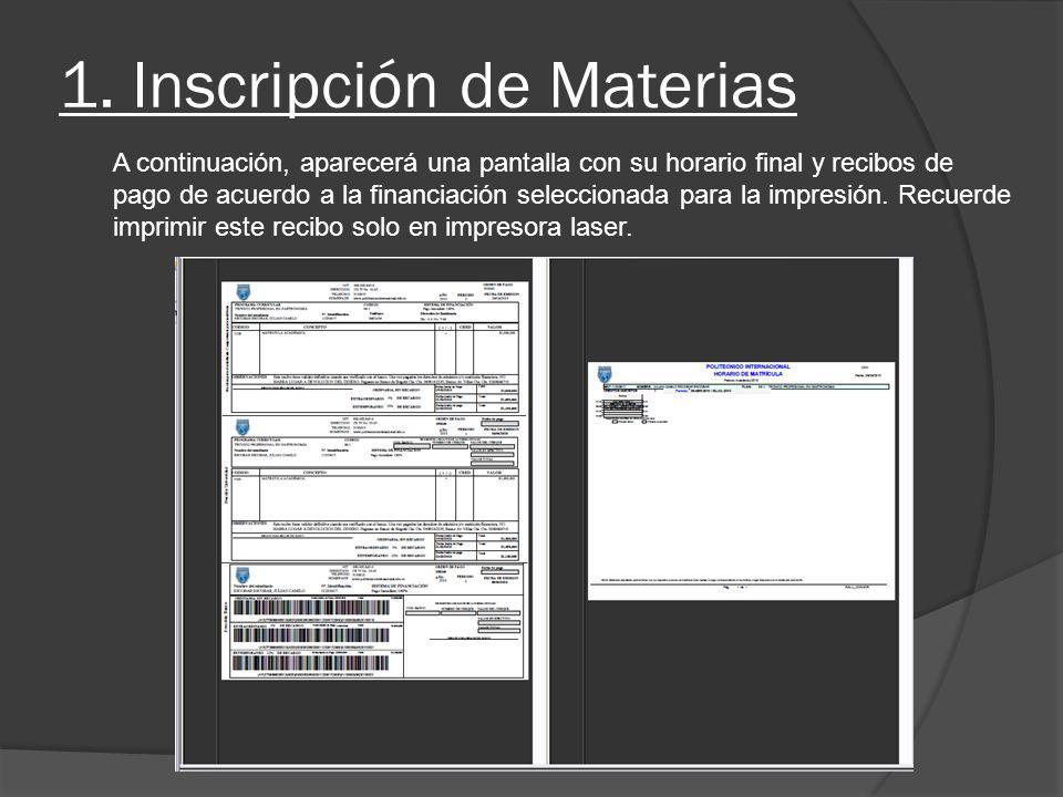 1. Inscripción de Materias A continuación, aparecerá una pantalla con su horario final y recibos de pago de acuerdo a la financiación seleccionada par