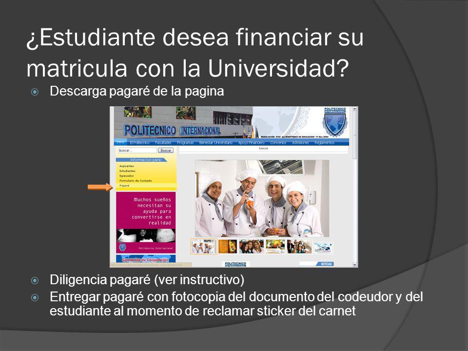 ¿Estudiante desea financiar su matricula con la Universidad? Descarga pagaré de la pagina Diligencia pagaré (ver instructivo) Entregar pagaré con foto