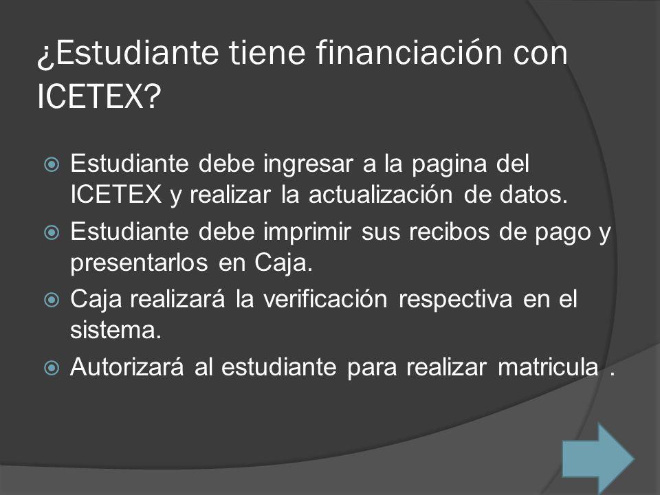 ¿Estudiante tiene financiación con ICETEX? Estudiante debe ingresar a la pagina del ICETEX y realizar la actualización de datos. Estudiante debe impri