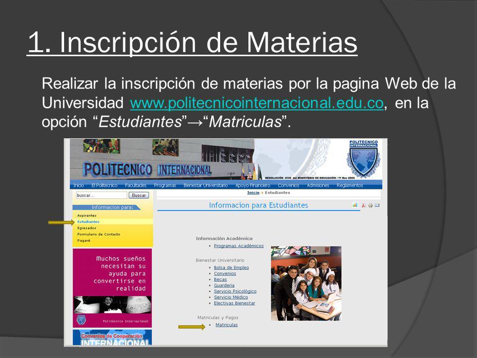 1. Inscripción de Materias Realizar la inscripción de materias por la pagina Web de la Universidad www.politecnicointernacional.edu.co, en la opción E