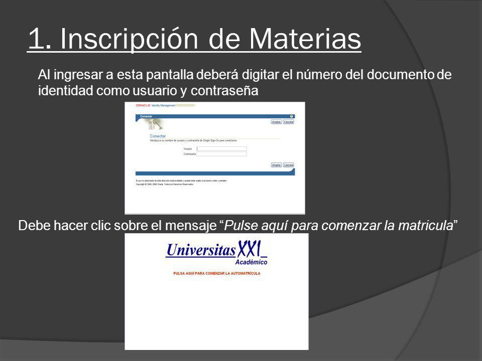 1. Inscripción de Materias Al ingresar a esta pantalla deberá digitar el número del documento de identidad como usuario y contraseña Debe hacer clic s
