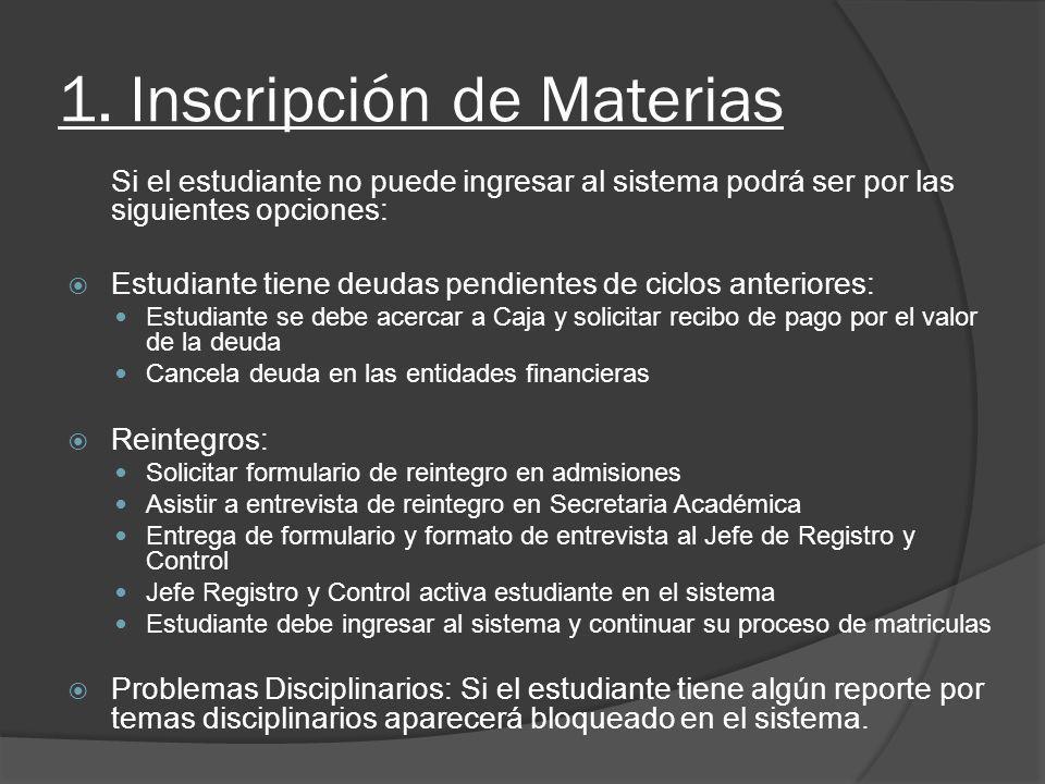 1. Inscripción de Materias Si el estudiante no puede ingresar al sistema podrá ser por las siguientes opciones: Estudiante tiene deudas pendientes de