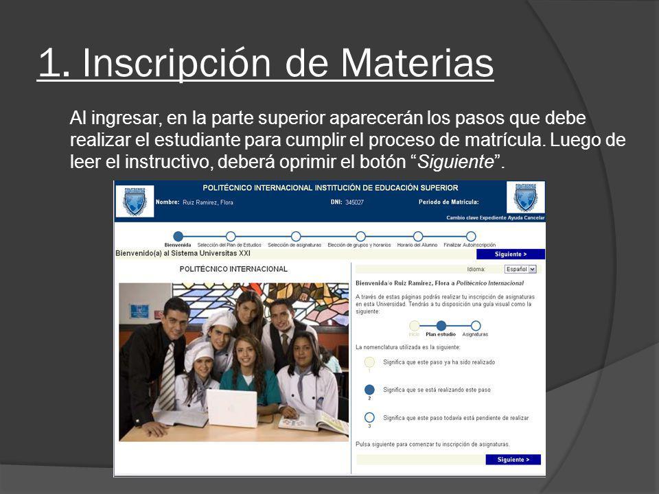 1. Inscripción de Materias Al ingresar, en la parte superior aparecerán los pasos que debe realizar el estudiante para cumplir el proceso de matrícula