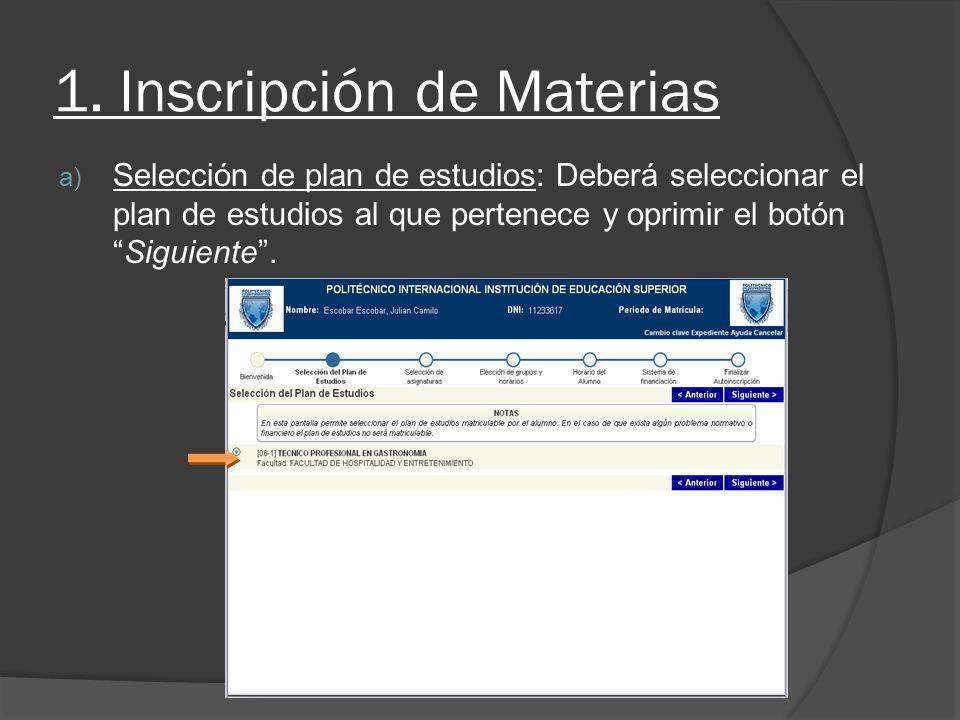 1. Inscripción de Materias a) Selección de plan de estudios: Deberá seleccionar el plan de estudios al que pertenece y oprimir el botónSiguiente.