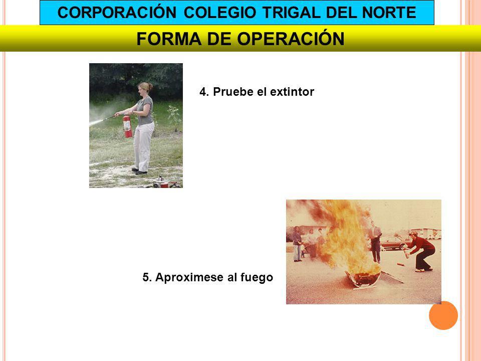 FORMA DE OPERACIÓN 4. Pruebe el extintor 5. Aproximese al fuego CORPORACIÓN COLEGIO TRIGAL DEL NORTE