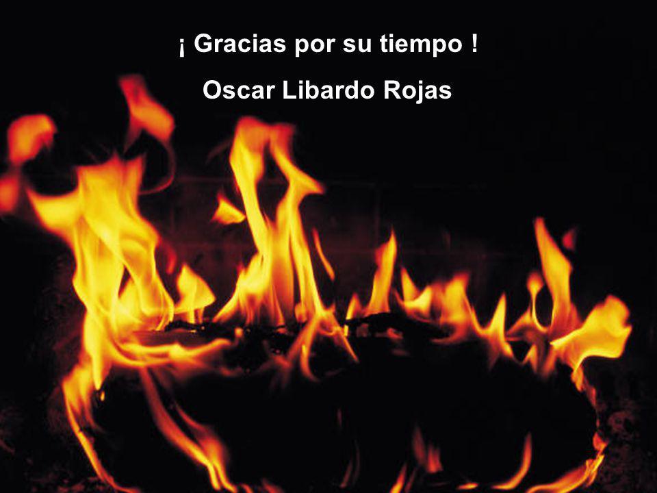 ¡ Gracias por su tiempo ! Oscar Libardo Rojas