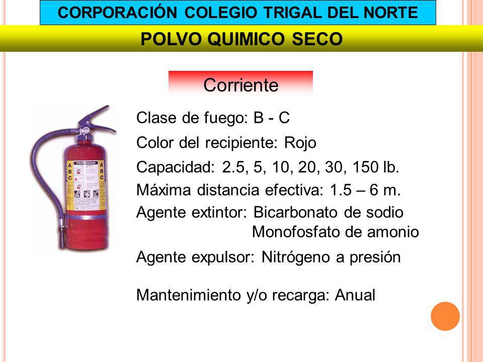 POLVO QUIMICO SECO Corriente Capacidad: 2.5, 5, 10, 20, 30, 150 lb. Agente extintor: Bicarbonato de sodio Monofosfato de amonio Agente expulsor: Nitró