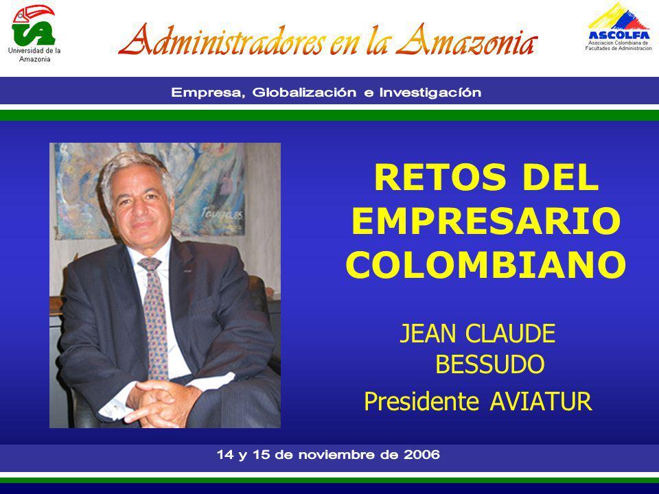 RETOS DEL EMPRESARIO COLOMBIANO JEAN CLAUDE BESSUDO Presidente AVIATUR