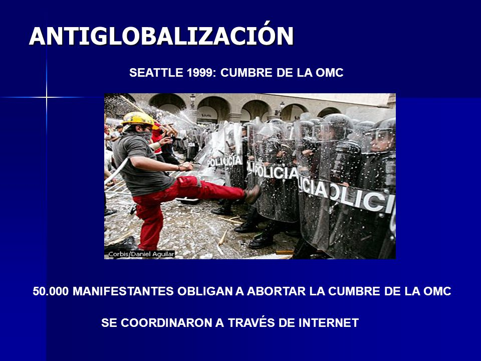 50.000 MANIFESTANTES OBLIGAN A ABORTAR LA CUMBRE DE LA OMC ANTIGLOBALIZACIÓN SEATTLE 1999: CUMBRE DE LA OMC SE COORDINARON A TRAVÉS DE INTERNET