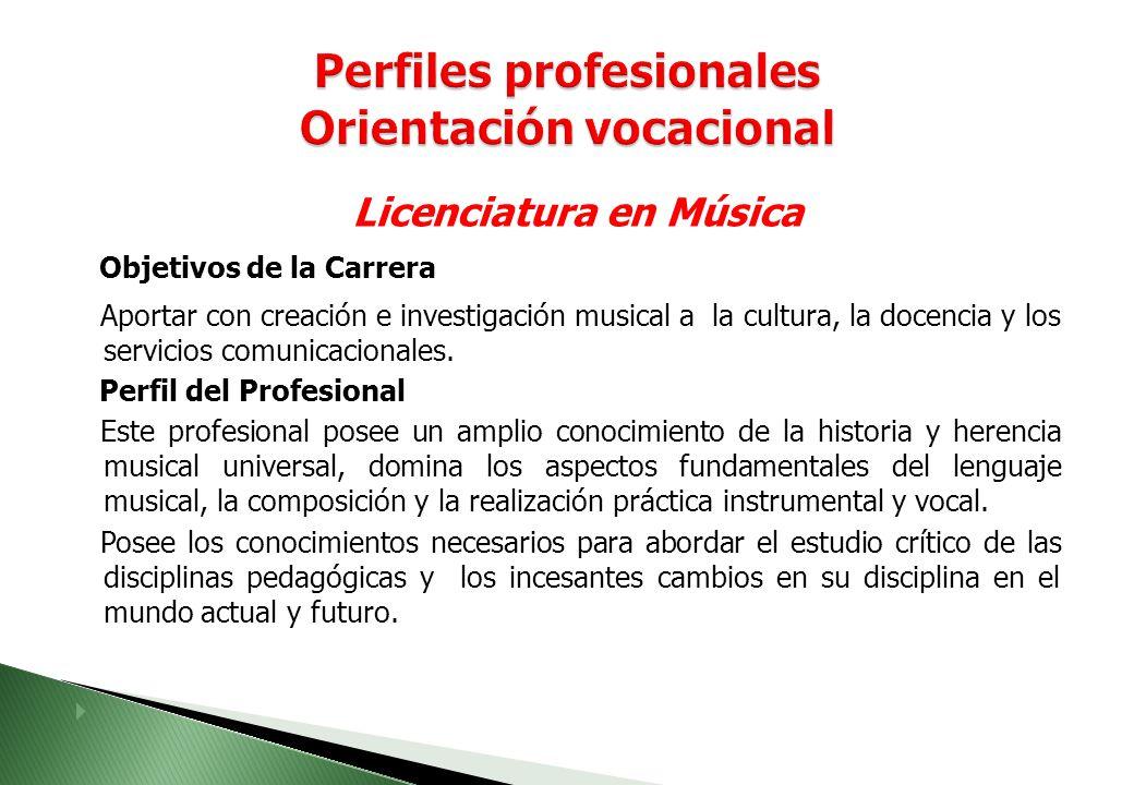 Licenciatura en Música Objetivos de la Carrera Aportar con creación e investigación musical a la cultura, la docencia y los servicios comunicacionales.