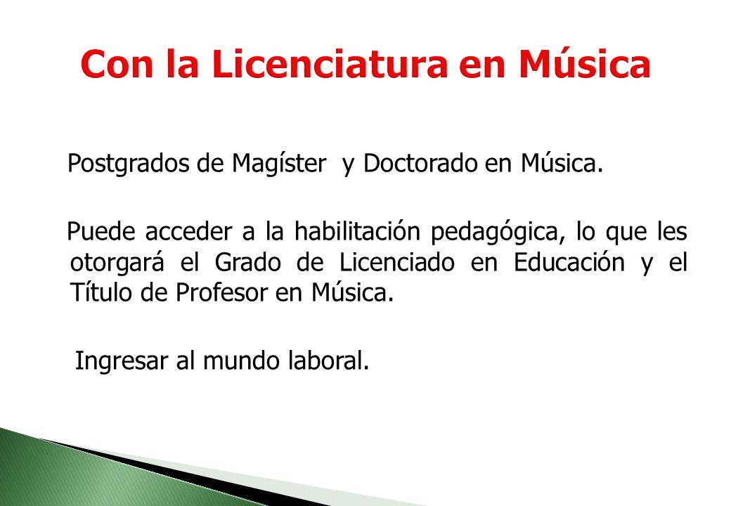 Licenciatura en Música Objetivos de la Carrera Aportar con creación e investigación musical a la cultura, la docencia y los servicios comunicacionales