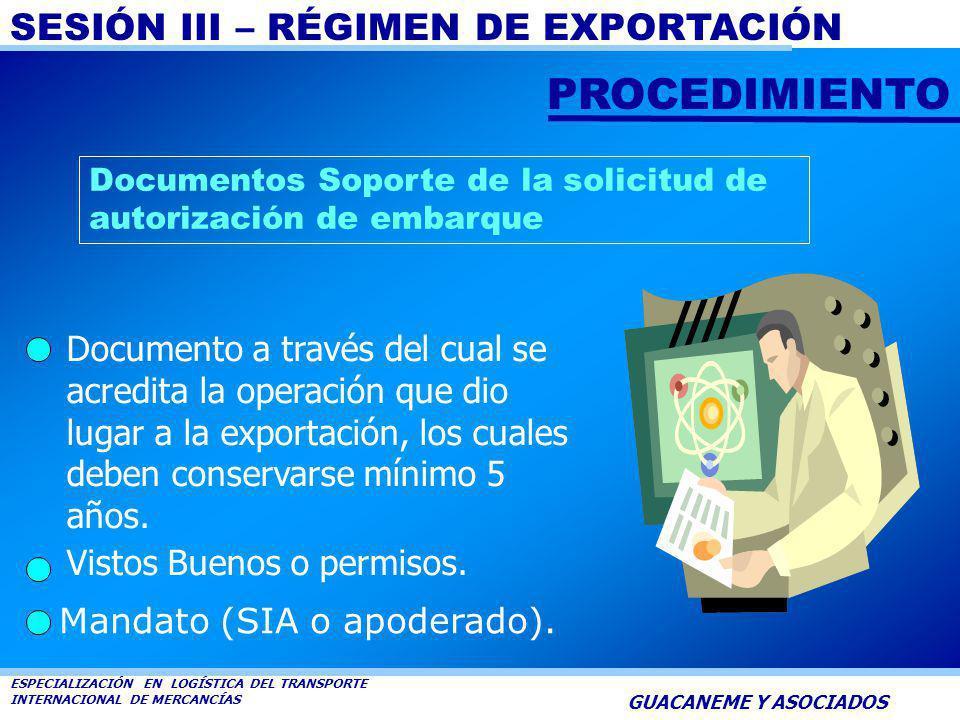 SESIÓN III – RÉGIMEN DE EXPORTACIÓN ESPECIALIZACIÓN EN LOGÍSTICA DEL TRANSPORTE INTERNACIONAL DE MERCANCÍAS GUACANEME Y ASOCIADOS Es el trámite con el