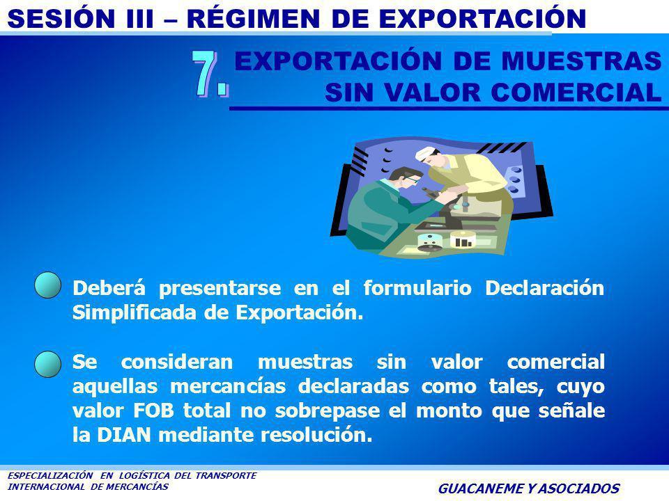 SESIÓN III – RÉGIMEN DE EXPORTACIÓN ESPECIALIZACIÓN EN LOGÍSTICA DEL TRANSPORTE INTERNACIONAL DE MERCANCÍAS GUACANEME Y ASOCIADOS Valor no superior a